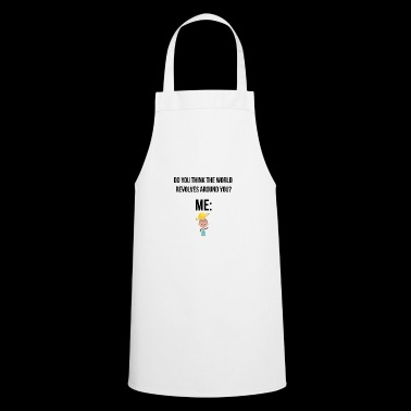 The world revolves aroune me - Cooking Apron