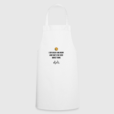 I cry when I am angry - Cooking Apron