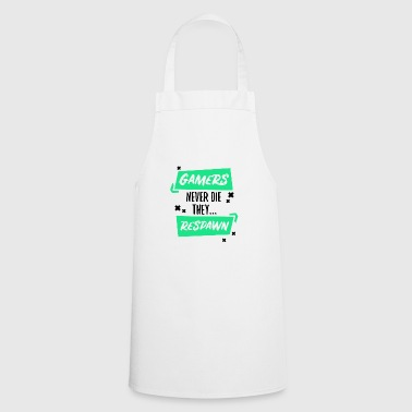 Gamers never die playing gaming gift game - Cooking Apron