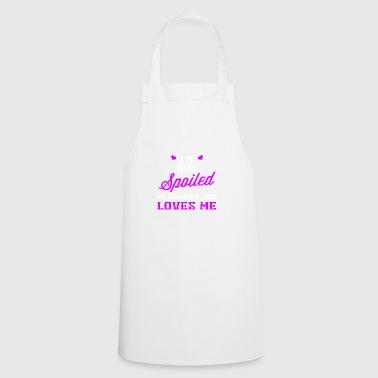 Funny I'm Not Spoiled, My Husband Just Loves Me - Cooking Apron