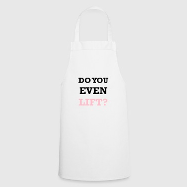 DO YOU EVEN LIFT - Cooking Apron