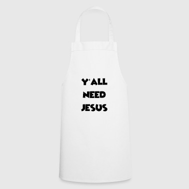Y'all need Jesus - Love Jesus Christ design - Cooking Apron