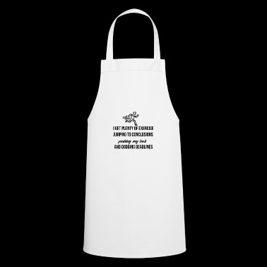 I get plenty of exercise - Cooking Apron