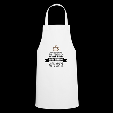 Procaffeinating the tendency to not start anything - Cooking Apron