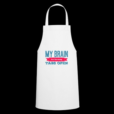 My Brain has too many Tabs open - Nerd Shirt - Cooking Apron
