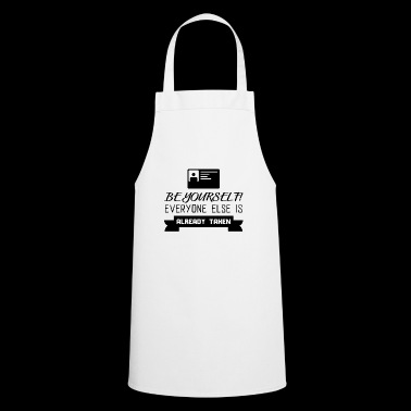 BE YOURSELF! Everyone is taken! Gift! Be yourself! - Cooking Apron