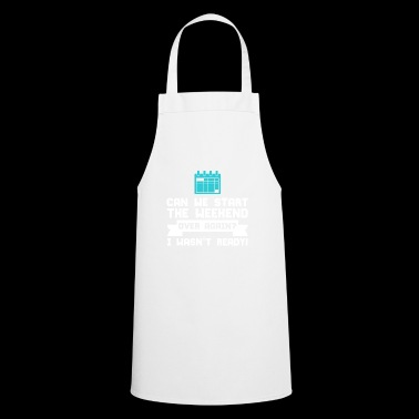 Can we start the weekend again? - Cooking Apron