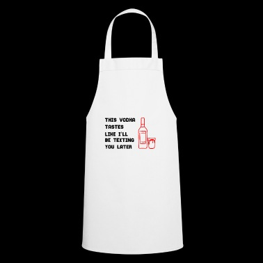 VODKA | ALCOHOL WRITE FUNNY GIFT PARTY - Cooking Apron