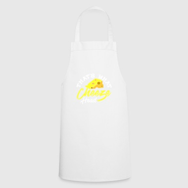 That's What Cheeze Head - Cooking Apron