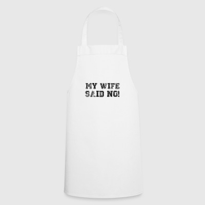 My Wife Said No T-Shirt Husband Engagement Gift - Cooking Apron