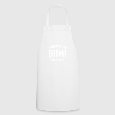 I Prefer My Drama On Stage Theatre - Cooking Apron