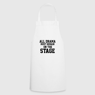 All Drama must remain on the Stage - Musical - Cooking Apron