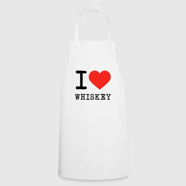 I love whiskey - Cooking Apron