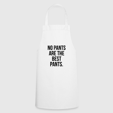 No pants are the best pants lettering gift - Cooking Apron