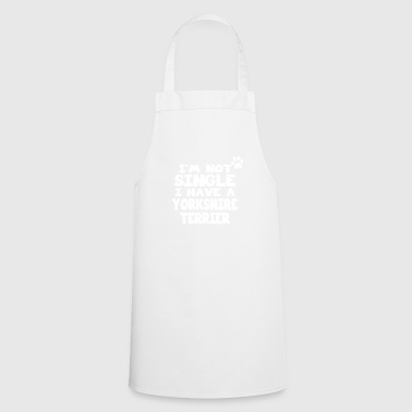 im not single i have a yorkshire terrier gift - Cooking Apron