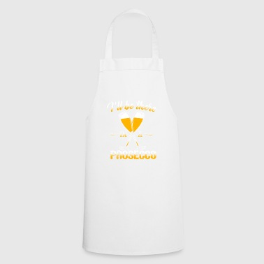 I'll be there in a Prosecco - Cooking Apron