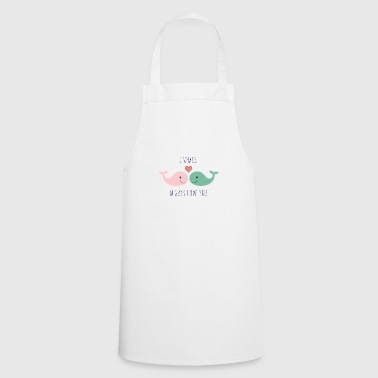 Sweet whales I whale always love you good present - Cooking Apron
