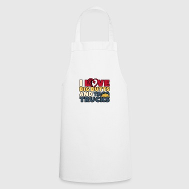 I LOVE BIG BUTTS AND TOCA TRUCKS - Cooking Apron