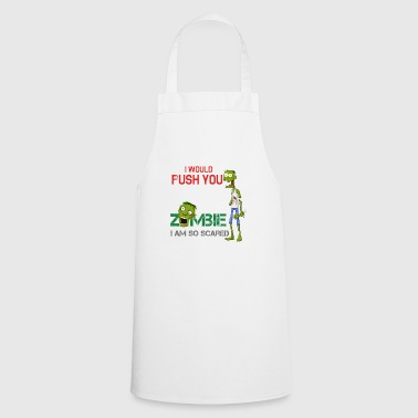 Zombie - I would shove you in front of a zombie - Cooking Apron