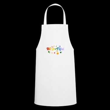 Be You Tiful - beautiful - beauty - be beautiful - Cooking Apron