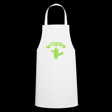 Do not be a prick shirt with Cactus - Cooking Apron