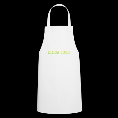 Kinda Cool, Life Quote, Cool Novelty Design - Cooking Apron