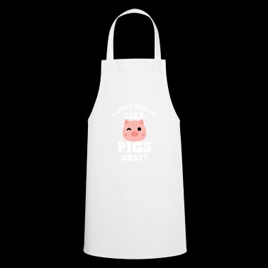 Cute I Just Really Like Pigs Okay? T-shirt - Cooking Apron