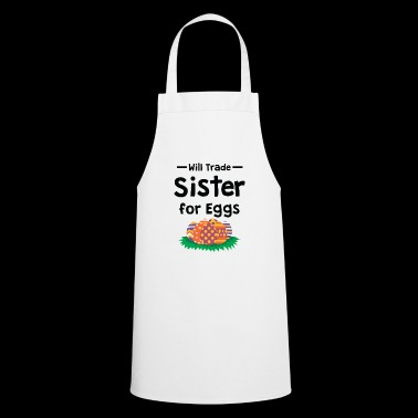 Funny Will Trade Sister for Eggs T-Shirt - Cooking Apron