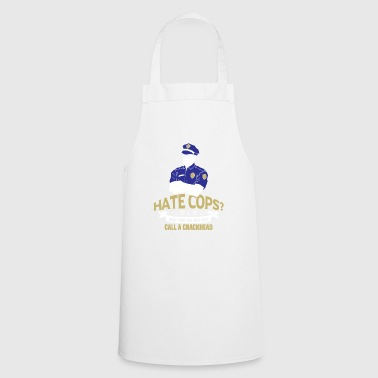 Hate Cops Next Time Call A Crackhead Gift - Cooking Apron