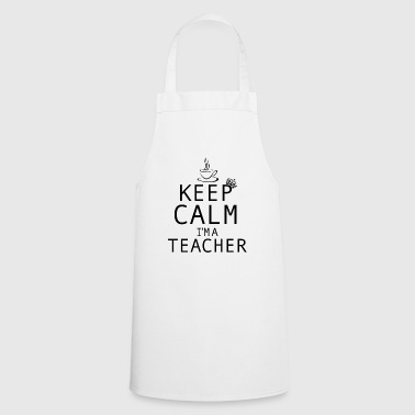 Teacher | Keep Calm I'm a Teacher - Cooking Apron