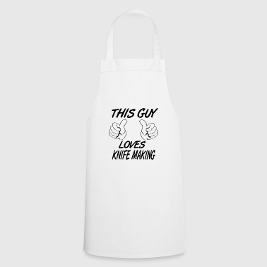 This Guy Loves KNIFE MAKING - Cooking Apron