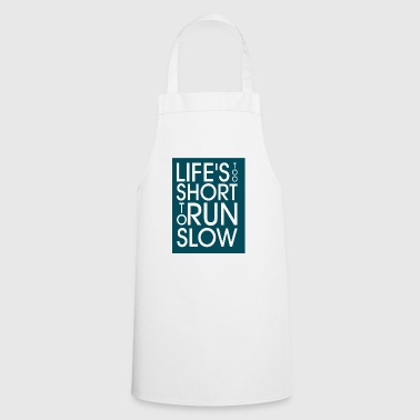 Lifes too long to run slow - Cooking Apron
