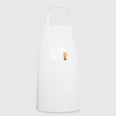 I am 76 plus a glass of beer - Cooking Apron