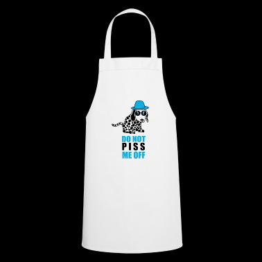 DONT PISS ME OFF - Cooking Apron