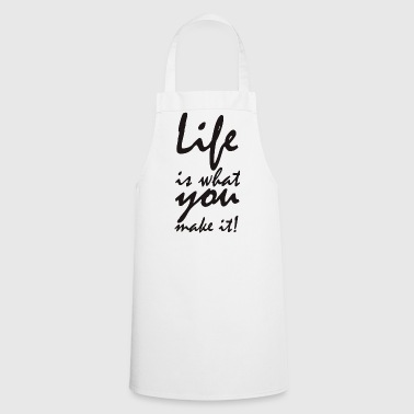 life is what you make it - Cooking Apron