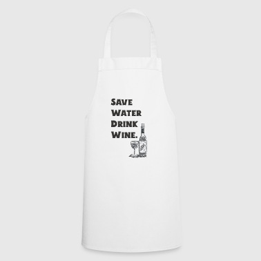 Save Water Drink Wine - Wine - Gift - Cooking Apron
