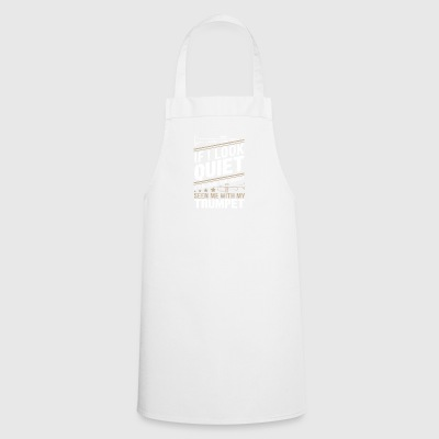 Trumpet if i look quiet - Cooking Apron
