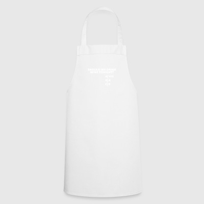 Should we drink wine tonight? - Cooking Apron