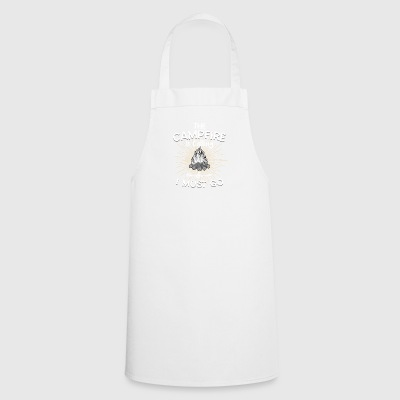 The campfire is calling and i must go - Cooking Apron