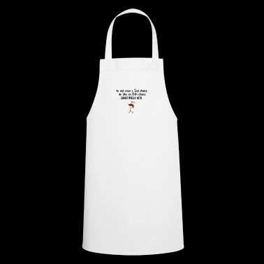 I'm not even a second choice - Cooking Apron