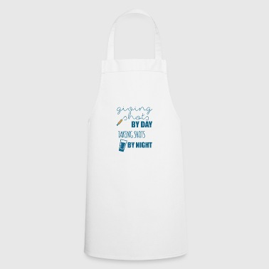 Nurse: Giving Shots By Day. Taking Shot - Cooking Apron