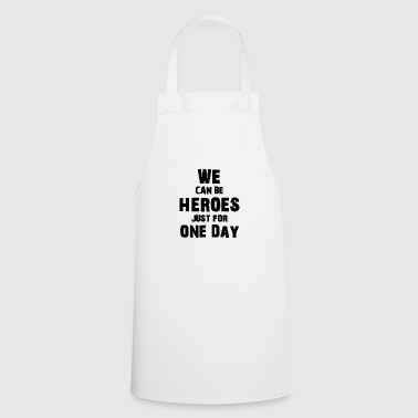 We can be heroes just for one day - Cooking Apron