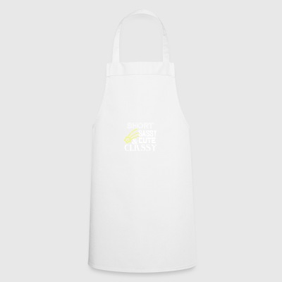 Short sassy cute and fucking classy - Cooking Apron