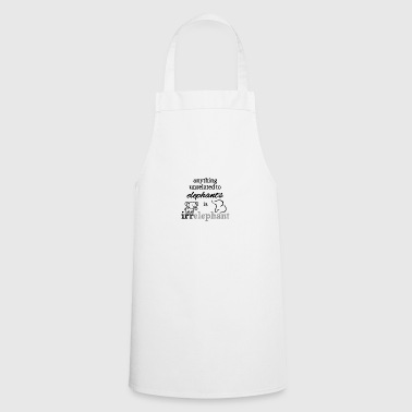 Anything unrelated to elephants is irrelephant - Cooking Apron