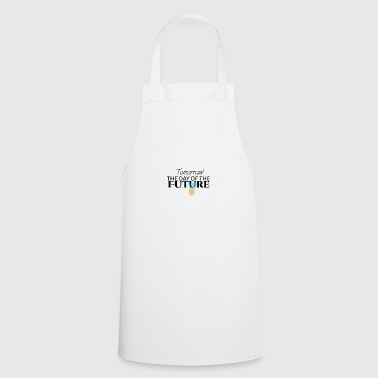 Tomorrow is the day of the future - Cooking Apron