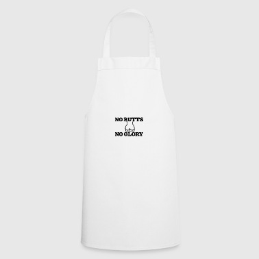 No butts No glory - Cooking Apron