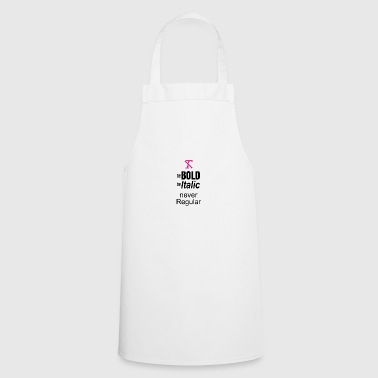 Be BOLD Be ITALIC BUT NEVER REGULAR - Cooking Apron