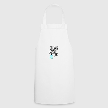 Dreams are worth fighting for - Cooking Apron