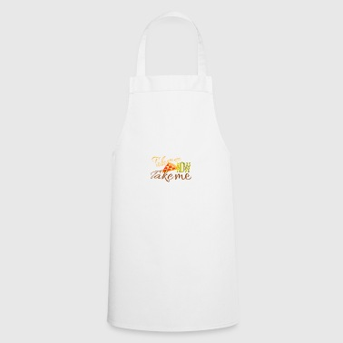 Take me now Take me - Cooking Apron