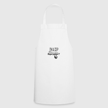 I am a cop what is your superpower - Cooking Apron